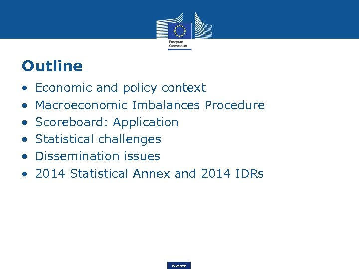 Outline • • • Economic and policy context Macroeconomic Imbalances Procedure Scoreboard: Application Statistical