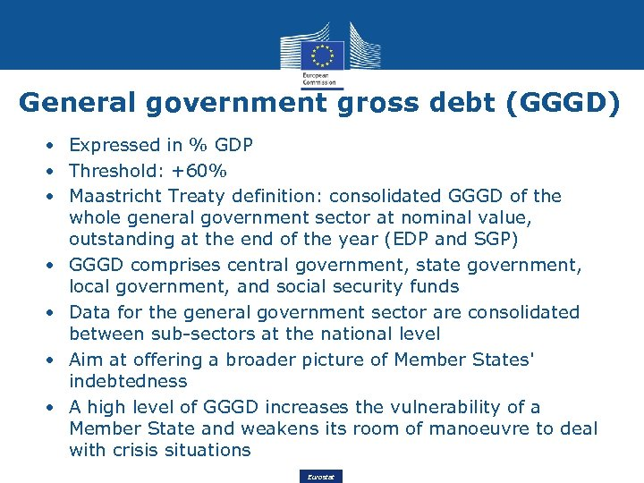 General government gross debt (GGGD) • Expressed in % GDP • Threshold: +60% •
