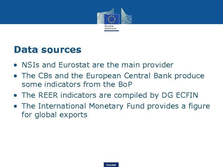 Data sources • NSIs and Eurostat are the main provider • The CBs and