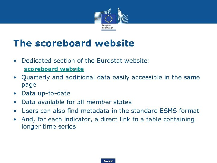 The scoreboard website • Dedicated section of the Eurostat website: scoreboard website • Quarterly