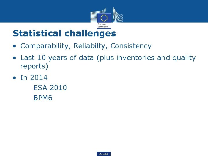 Statistical challenges • Comparability, Reliabilty, Consistency • Last 10 years of data (plus inventories