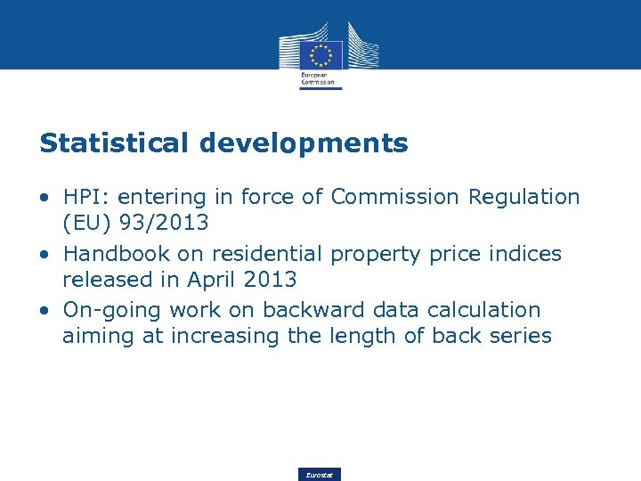 Statistical developments • HPI: entering in force of Commission Regulation (EU) 93/2013 • Handbook