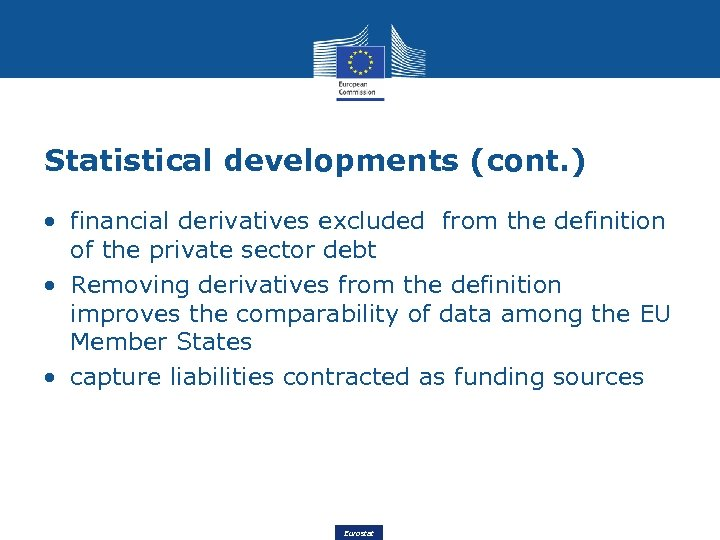 Statistical developments (cont. ) • financial derivatives excluded from the definition of the private
