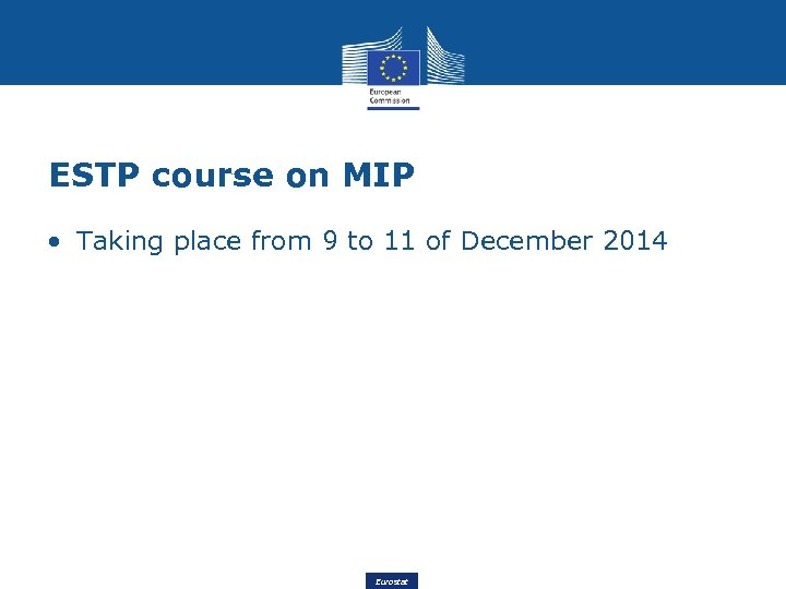 ESTP course on MIP • Taking place from 9 to 11 of December 2014