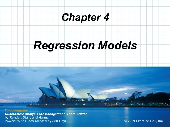Chapter 4 Regression Models To accompany Quantitative Analysis for Management, Tenth Edition, by Render,