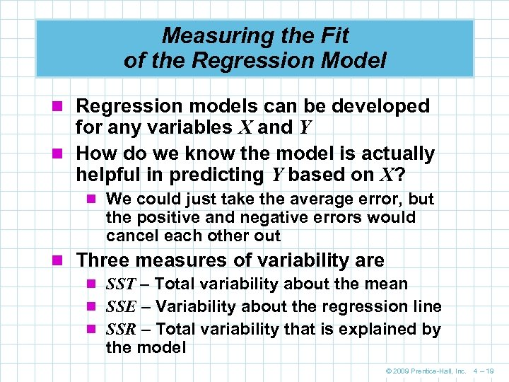 Measuring the Fit of the Regression Model n Regression models can be developed for