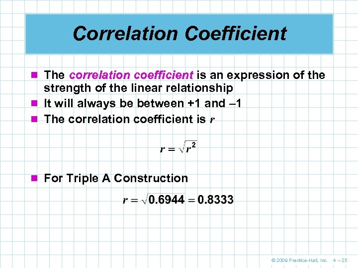 Correlation Coefficient n The correlation coefficient is an expression of the strength of the