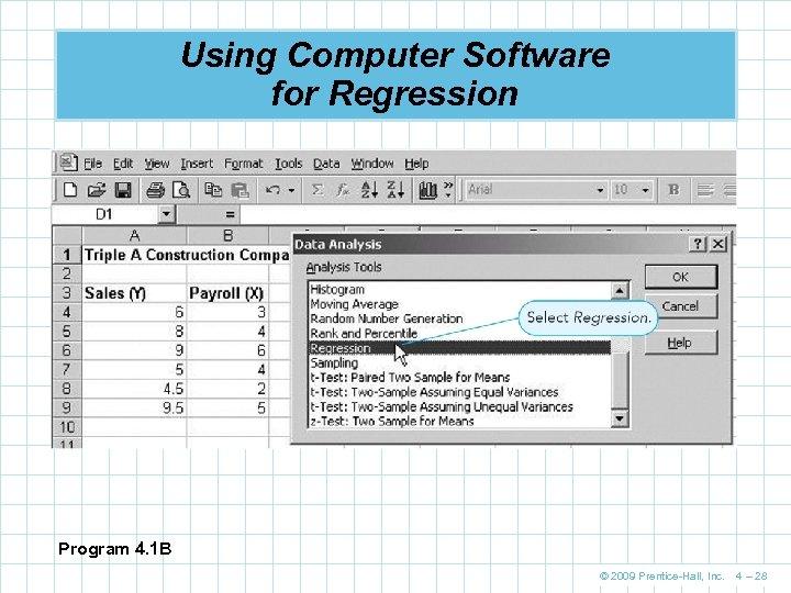 Using Computer Software for Regression Program 4. 1 B © 2009 Prentice-Hall, Inc. 4