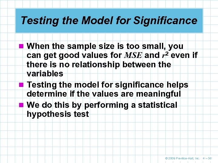 Testing the Model for Significance n When the sample size is too small, you