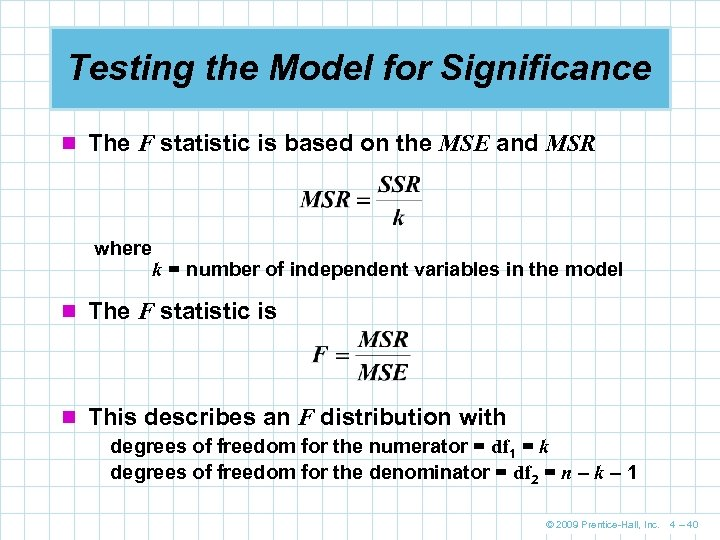 Testing the Model for Significance n The F statistic is based on the MSE