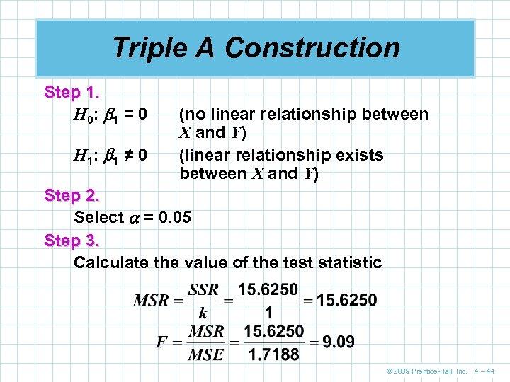 Triple A Construction Step 1. H 0: 1 = 0 H 1: 1 ≠