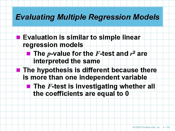 Evaluating Multiple Regression Models n Evaluation is similar to simple linear regression models n
