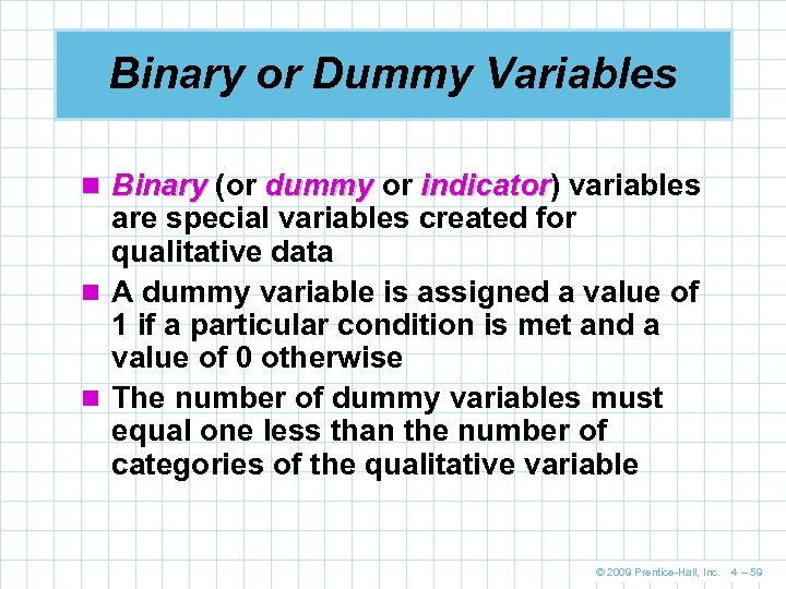 Binary or Dummy Variables n Binary (or dummy or indicator) variables indicator are special