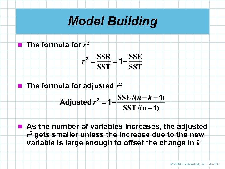 Model Building n The formula for r 2 n The formula for adjusted r