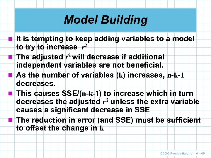 Model Building n It is tempting to keep adding variables to a model n