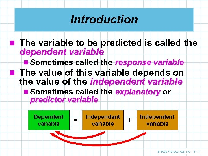 Introduction n The variable to be predicted is called the dependent variable n Sometimes