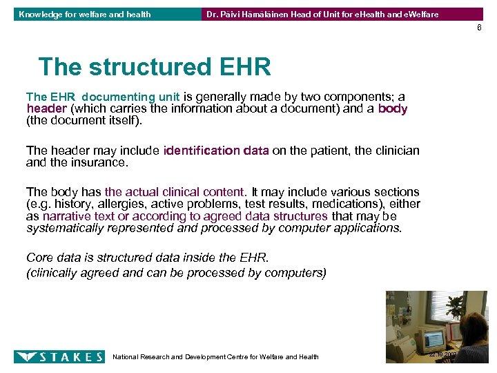 Knowledge for welfare and health Dr. Päivi Hämäläinen Head of Unit for e. Health