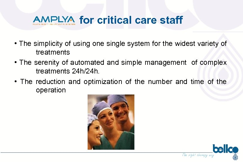 for critical care staff • The simplicity of using one single system for the