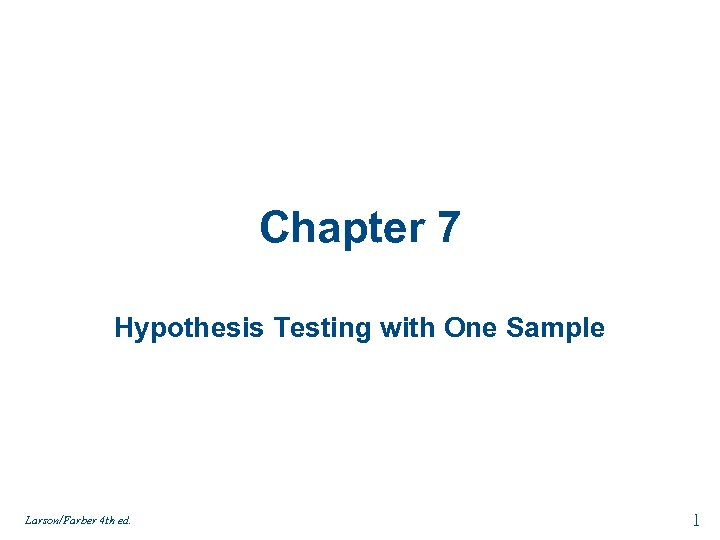 Chapter 7 Hypothesis Testing with One Sample Larson/Farber 4 th ed. 1