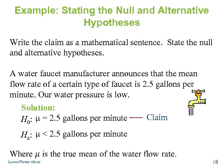 Example: Stating the Null and Alternative Hypotheses Write the claim as a mathematical sentence.