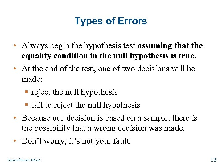 Types of Errors • Always begin the hypothesis test assuming that the equality condition