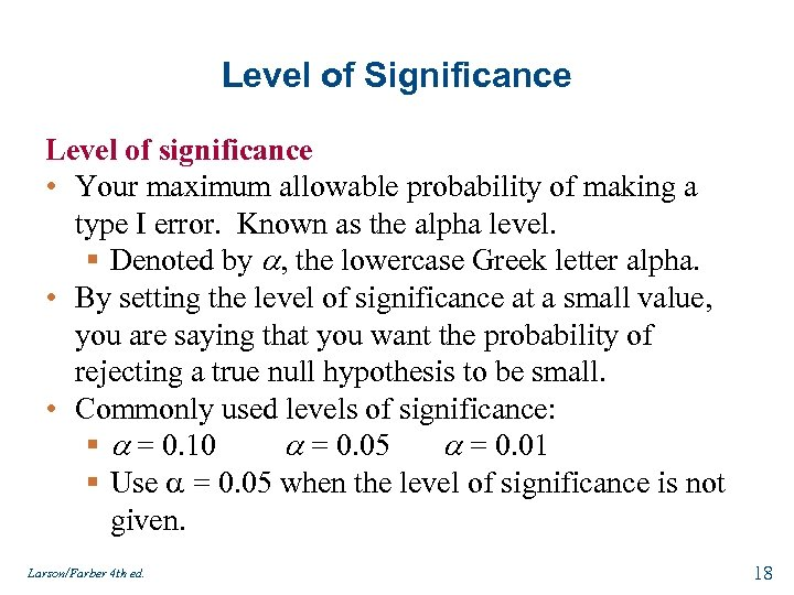 Level of Significance Level of significance • Your maximum allowable probability of making a