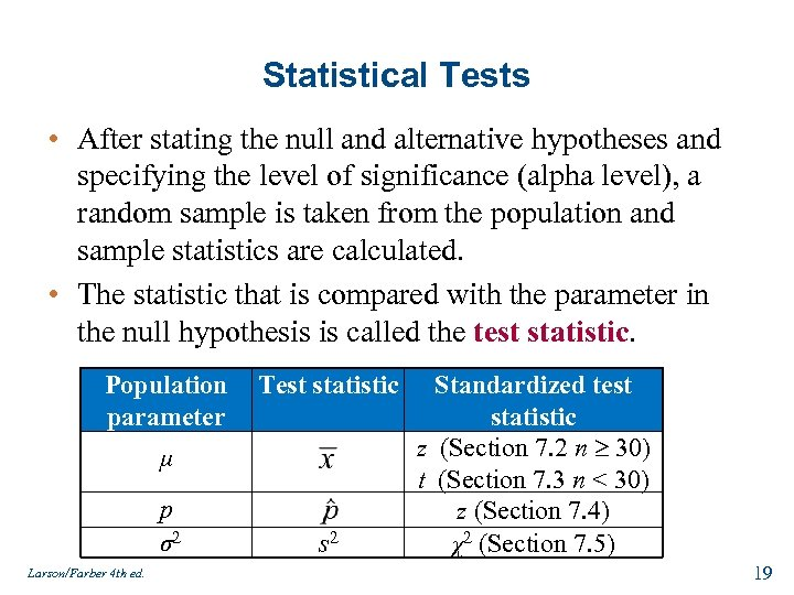 Statistical Tests • After stating the null and alternative hypotheses and specifying the level