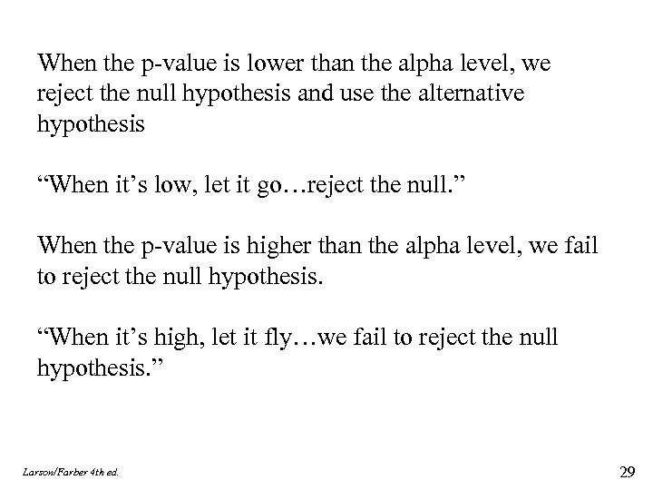 When the p-value is lower than the alpha level, we reject the null hypothesis