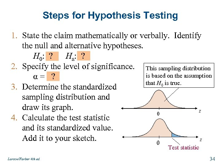 Steps for Hypothesis Testing 1. State the claim mathematically or verbally. Identify the null