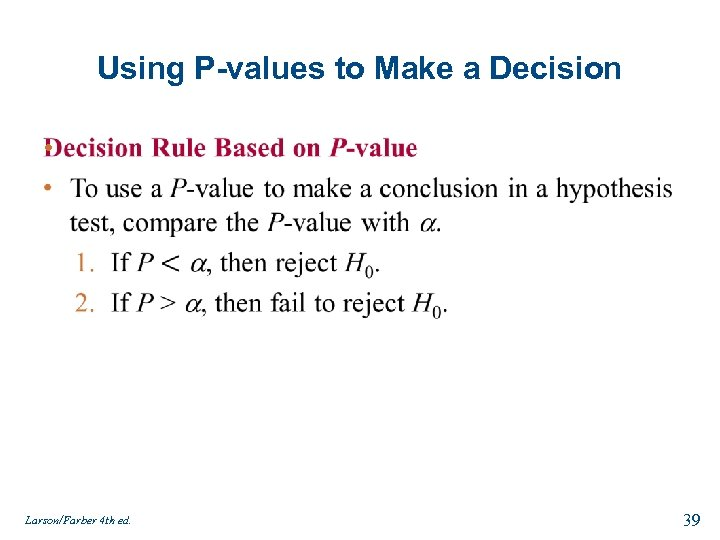 Using P-values to Make a Decision • Larson/Farber 4 th ed. 39