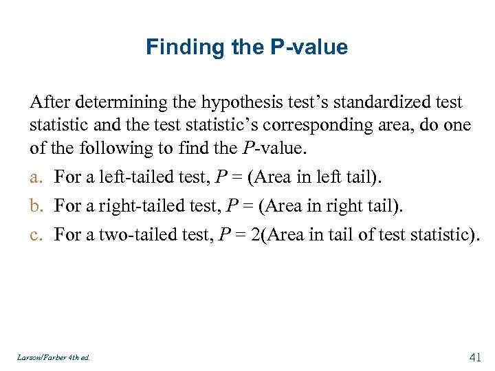 Finding the P-value After determining the hypothesis test's standardized test statistic and the test