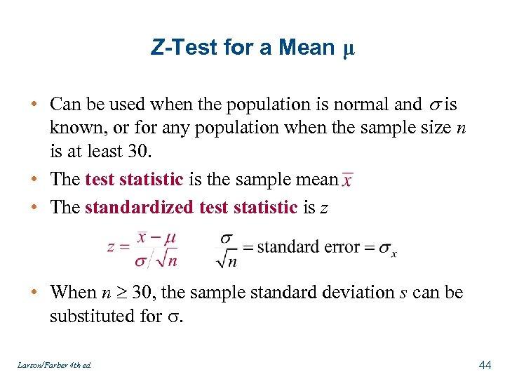 Z-Test for a Mean μ • Can be used when the population is normal