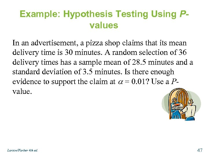 Example: Hypothesis Testing Using Pvalues In an advertisement, a pizza shop claims that its