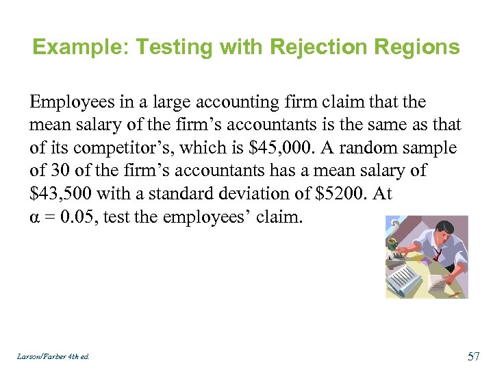 Example: Testing with Rejection Regions Employees in a large accounting firm claim that the