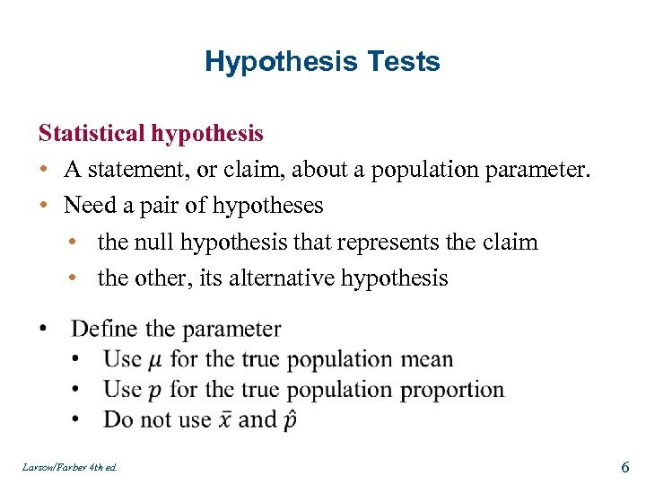 Hypothesis Tests Statistical hypothesis • A statement, or claim, about a population parameter. •