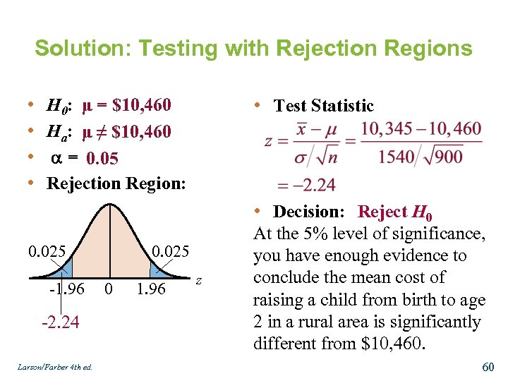 Solution: Testing with Rejection Regions • • H 0: μ = $10, 460 Ha: