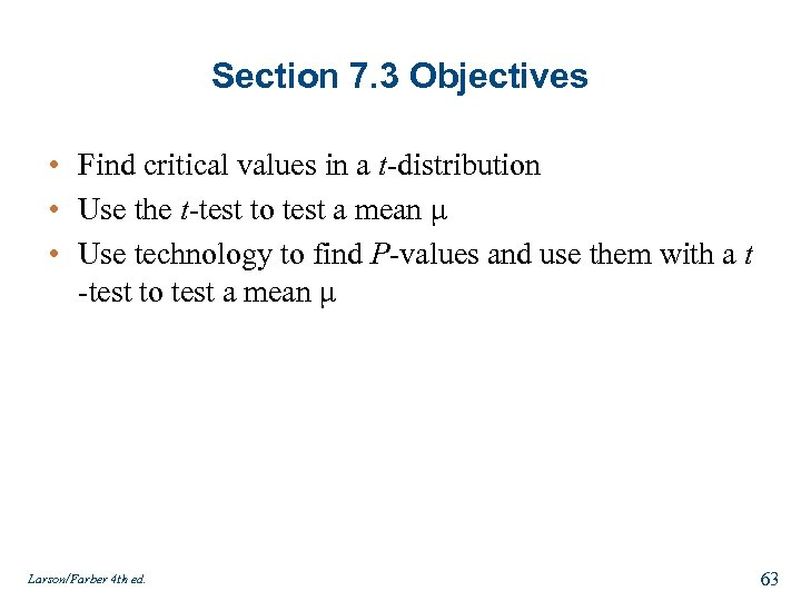Section 7. 3 Objectives • Find critical values in a t-distribution • Use the