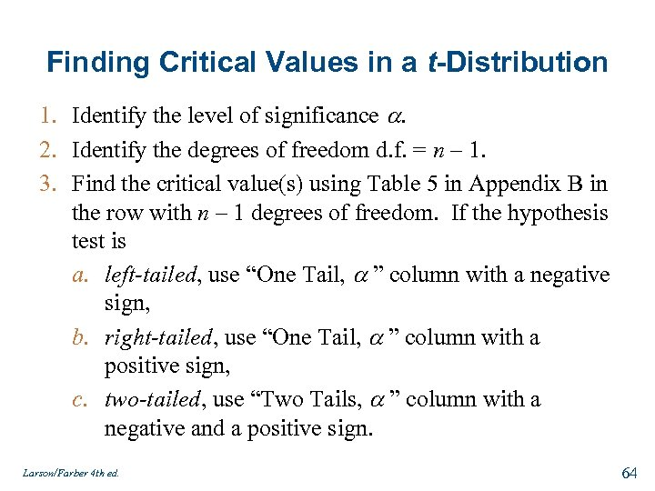 Finding Critical Values in a t-Distribution 1. Identify the level of significance . 2.