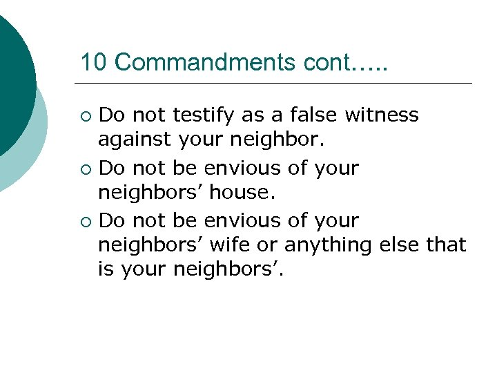 10 Commandments cont…. . Do not testify as a false witness against your neighbor.