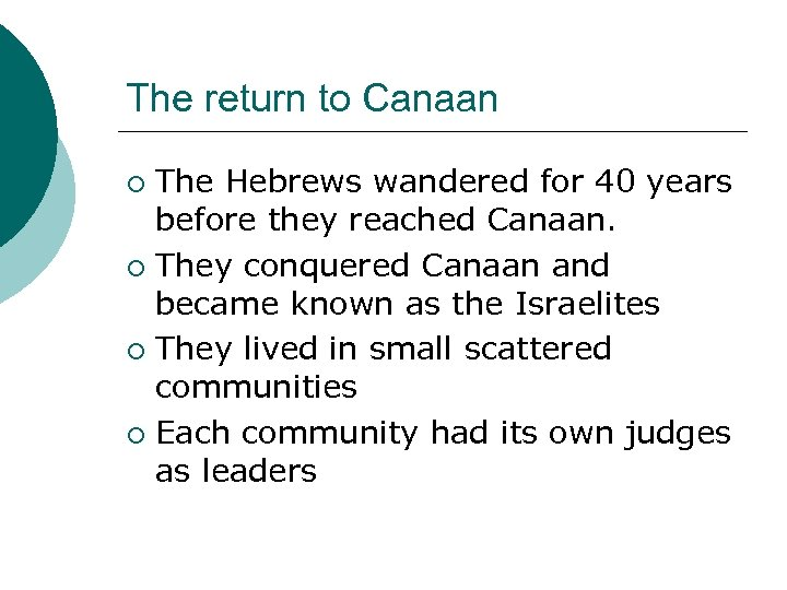 The return to Canaan The Hebrews wandered for 40 years before they reached Canaan.