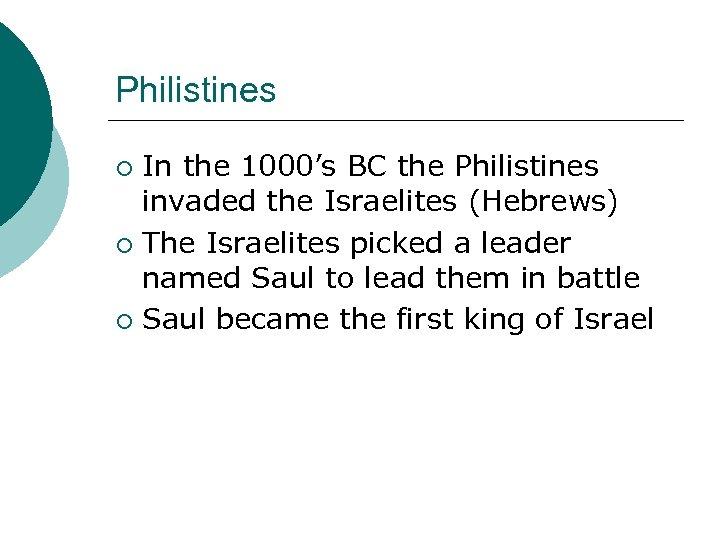Philistines In the 1000's BC the Philistines invaded the Israelites (Hebrews) ¡ The Israelites