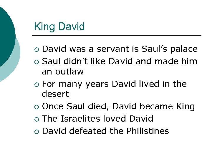 King David was a servant is Saul's palace ¡ Saul didn't like David and