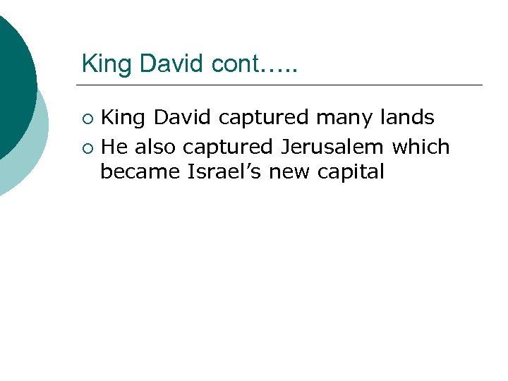King David cont…. . King David captured many lands ¡ He also captured Jerusalem