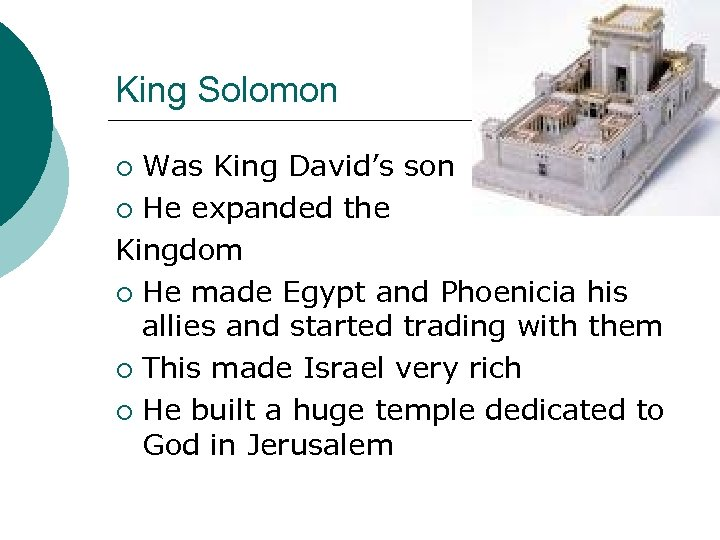 King Solomon Was King David's son ¡ He expanded the Kingdom ¡ He made