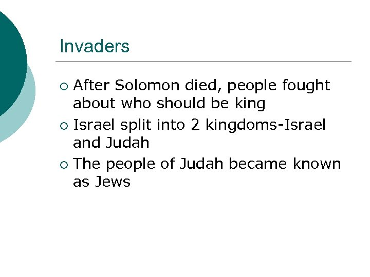Invaders After Solomon died, people fought about who should be king ¡ Israel split