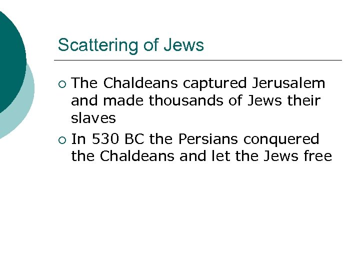 Scattering of Jews The Chaldeans captured Jerusalem and made thousands of Jews their slaves
