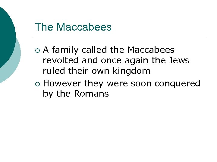 The Maccabees A family called the Maccabees revolted and once again the Jews ruled