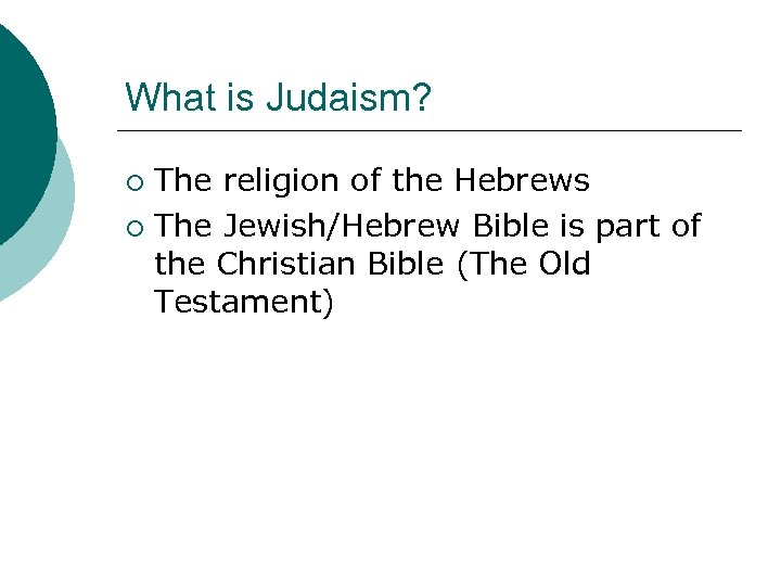 What is Judaism? The religion of the Hebrews ¡ The Jewish/Hebrew Bible is part