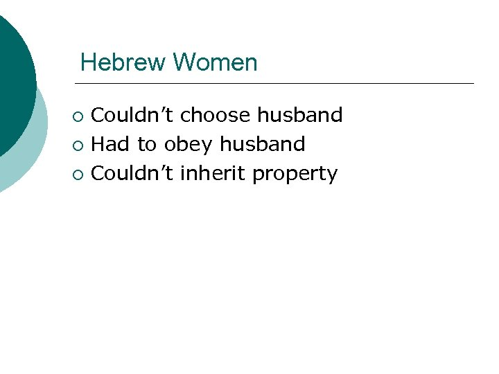 Hebrew Women Couldn't choose husband ¡ Had to obey husband ¡ Couldn't inherit property