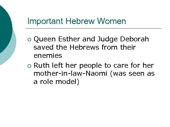 Important Hebrew Women Queen Esther and Judge Deborah saved the Hebrews from their enemies